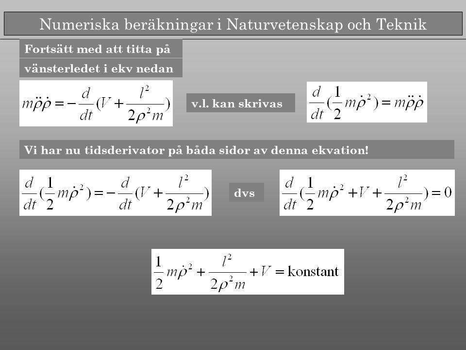 Numeriska beräkningar i Naturvetenskap och Teknik vänsterledet i ekv nedan Vi har nu tidsderivator på båda sidor av denna ekvation.