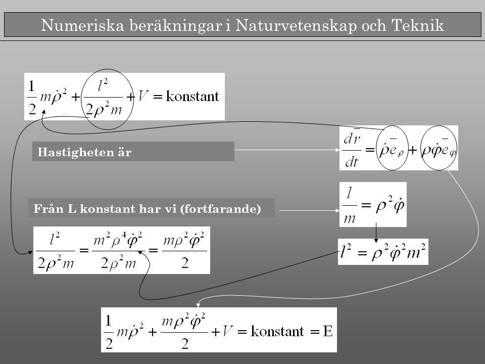 Numeriska beräkningar i Naturvetenskap och Teknik Hastigheten är Från L konstant har vi (fortfarande)