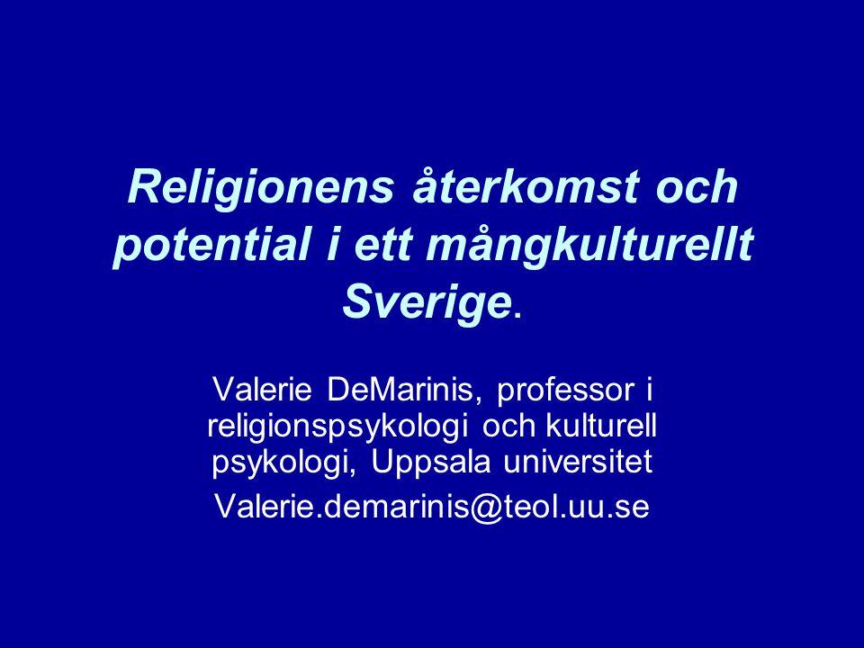 Religionens återkomst och potential i ett mångkulturellt Sverige. Valerie DeMarinis, professor i religionspsykologi och kulturell psykologi, Uppsala u