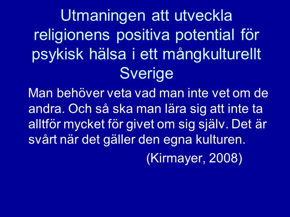 Utmaningen att utveckla religionens positiva potential för psykisk hälsa i ett mångkulturellt Sverige Man behöver veta vad man inte vet om de andra. O