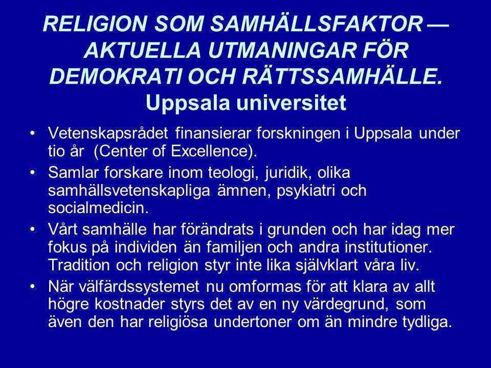 RELIGION SOM SAMHÄLLSFAKTOR — AKTUELLA UTMANINGAR FÖR DEMOKRATI OCH RÄTTSSAMHÄLLE. Uppsala universitet •Vetenskapsrådet finansierar forskningen i Upps