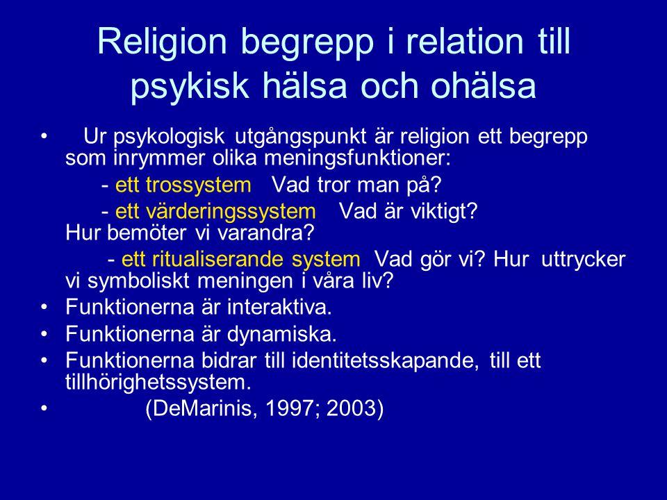 Religion begrepp i relation till psykisk hälsa och ohälsa • Ur psykologisk utgångspunkt är religion ett begrepp som inrymmer olika meningsfunktioner: