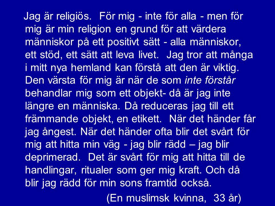 Jag är religiös. För mig - inte för alla - men för mig är min religion en grund för att värdera människor på ett positivt sätt - alla människor, ett s