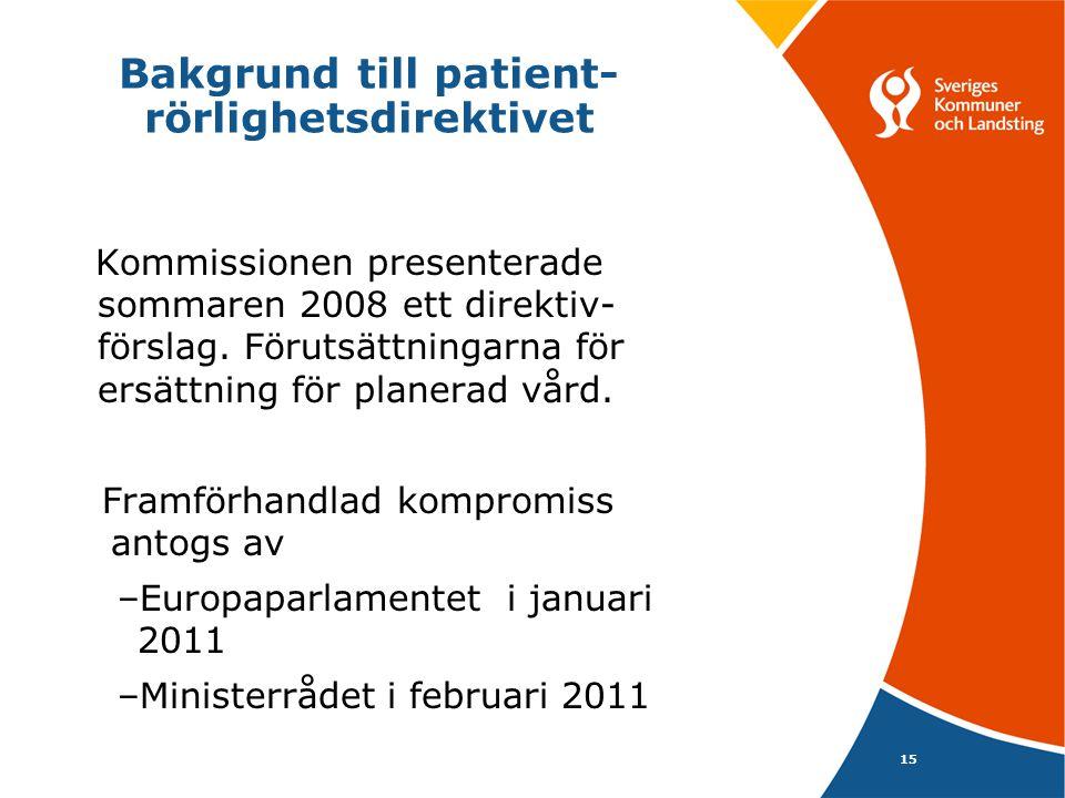 Bakgrund till patient- rörlighetsdirektivet Kommissionen presenterade sommaren 2008 ett direktiv- förslag. Förutsättningarna för ersättning för planer