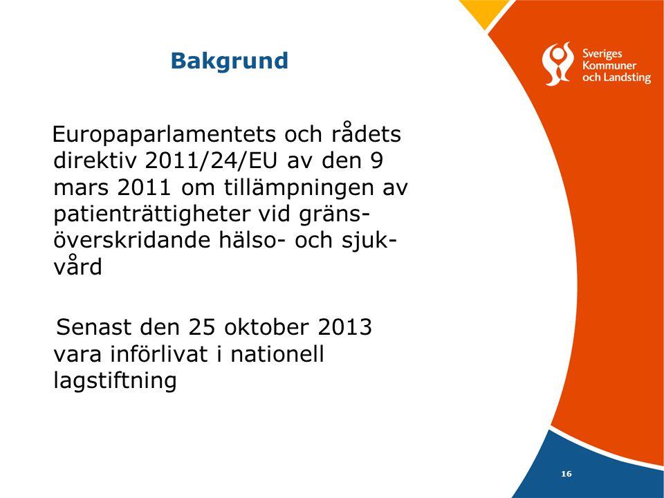 Bakgrund Europaparlamentets och rådets direktiv 2011/24/EU av den 9 mars 2011 om tillämpningen av patienträttigheter vid gräns- överskridande hälso- och sjuk- vård Senast den 25 oktober 2013 vara införlivat i nationell lagstiftning 16