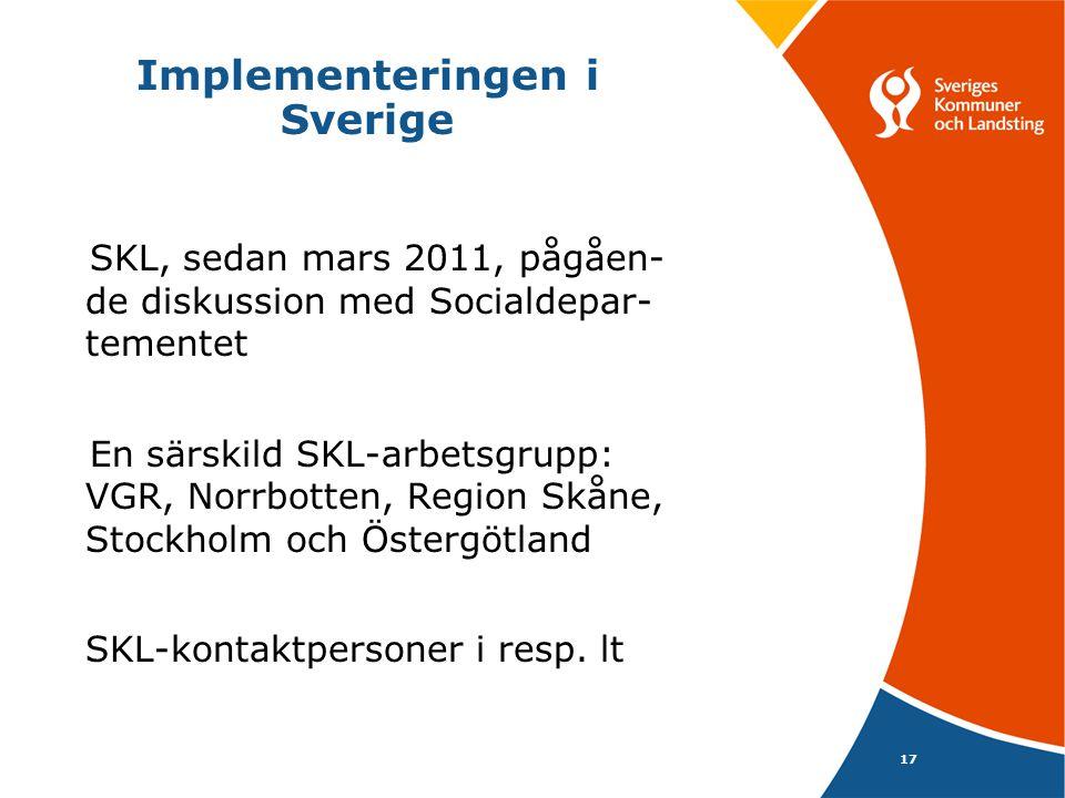 Implementeringen i Sverige SKL, sedan mars 2011, pågåen- de diskussion med Socialdepar- tementet En särskild SKL-arbetsgrupp: VGR, Norrbotten, Region