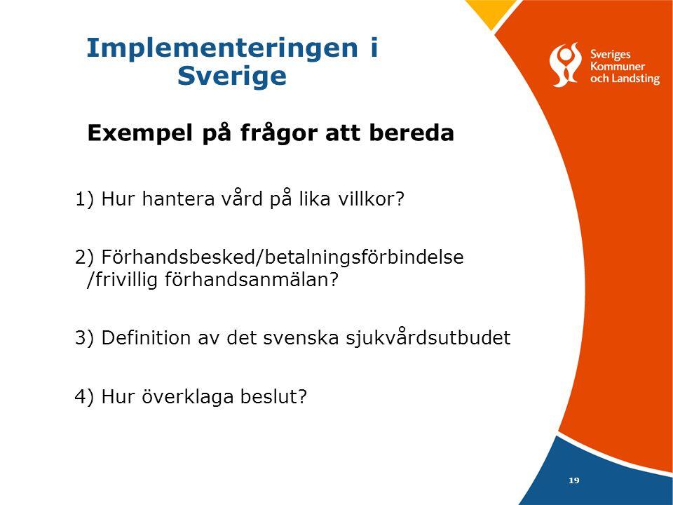 19 Implementeringen i Sverige Exempel på frågor att bereda 1) Hur hantera vård på lika villkor? 2) Förhandsbesked/betalningsförbindelse /frivillig för