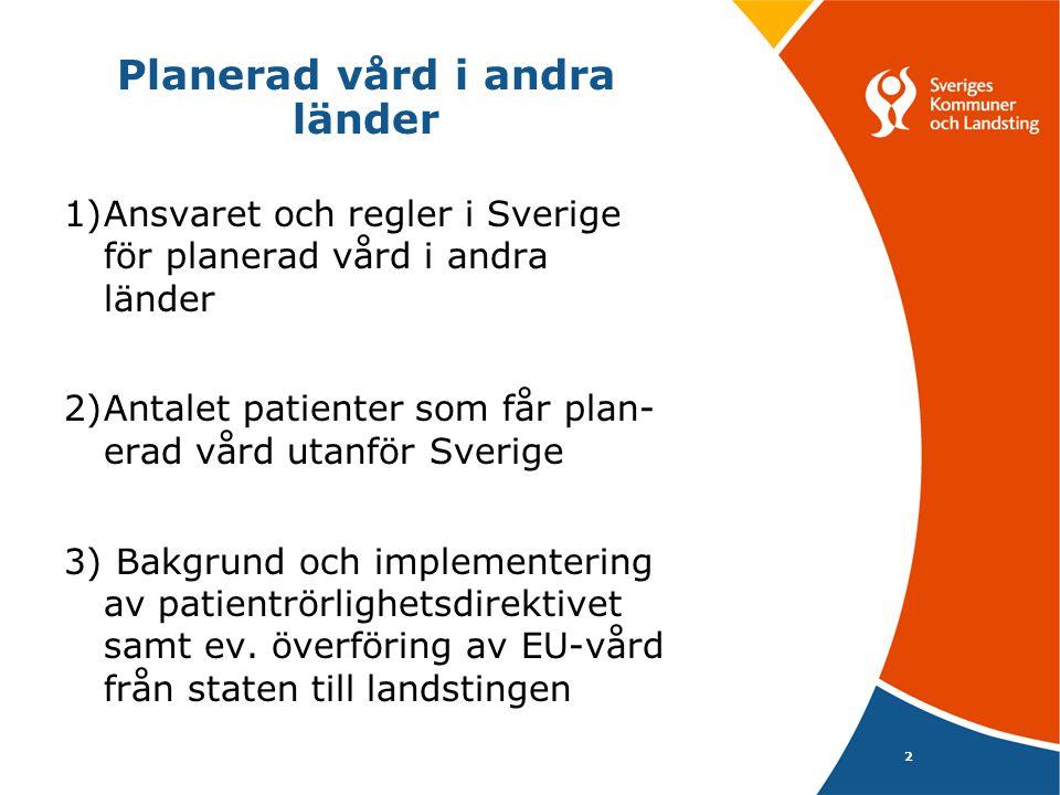 2 Planerad vård i andra länder 1)Ansvaret och regler i Sverige för planerad vård i andra länder 2)Antalet patienter som får plan- erad vård utanför Sverige 3) Bakgrund och implementering av patientrörlighetsdirektivet samt ev.