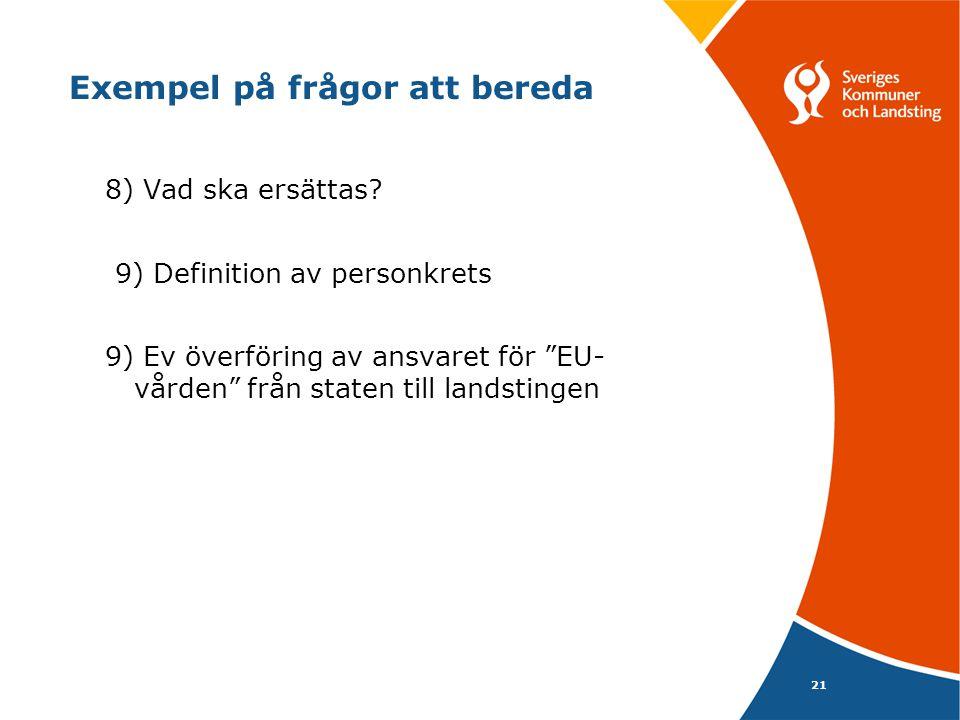 """Exempel på frågor att bereda 8) Vad ska ersättas? 9) Definition av personkrets 9) Ev överföring av ansvaret för """"EU- vården"""" från staten till landstin"""