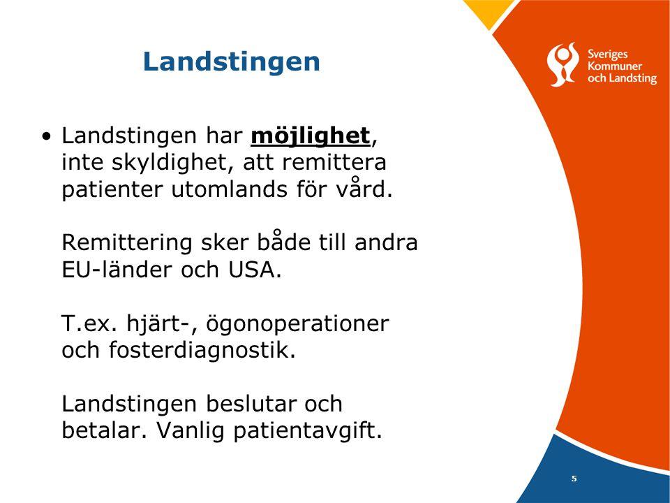 5 Landstingen • Landstingen har möjlighet, inte skyldighet, att remittera patienter utomlands för vård. Remittering sker både till andra EU-länder och