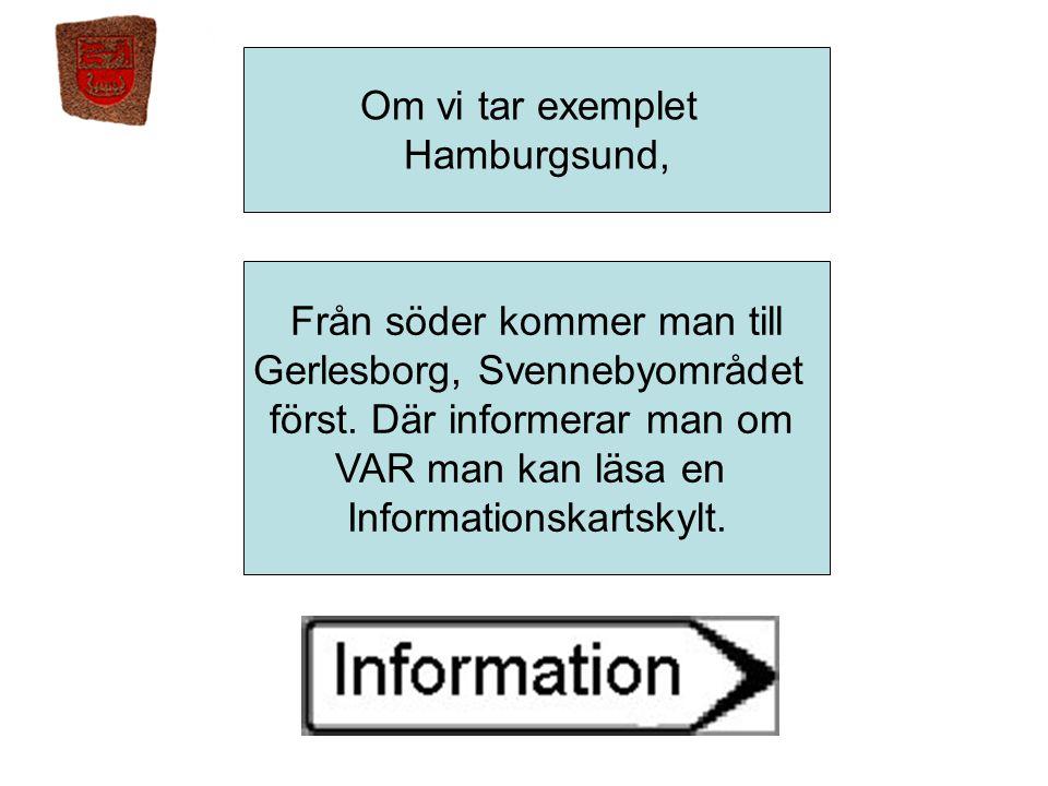 Om vi tar exemplet Hamburgsund, Från söder kommer man till Gerlesborg, Svennebyområdet först. Där informerar man om VAR man kan läsa en Informationska