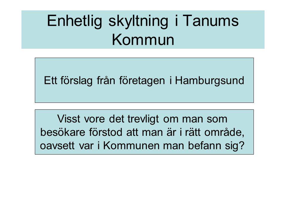 Enhetlig skyltning i Tanums Kommun Ett förslag från företagen i Hamburgsund Visst vore det trevligt om man som besökare förstod att man är i rätt område, oavsett var i Kommunen man befann sig?