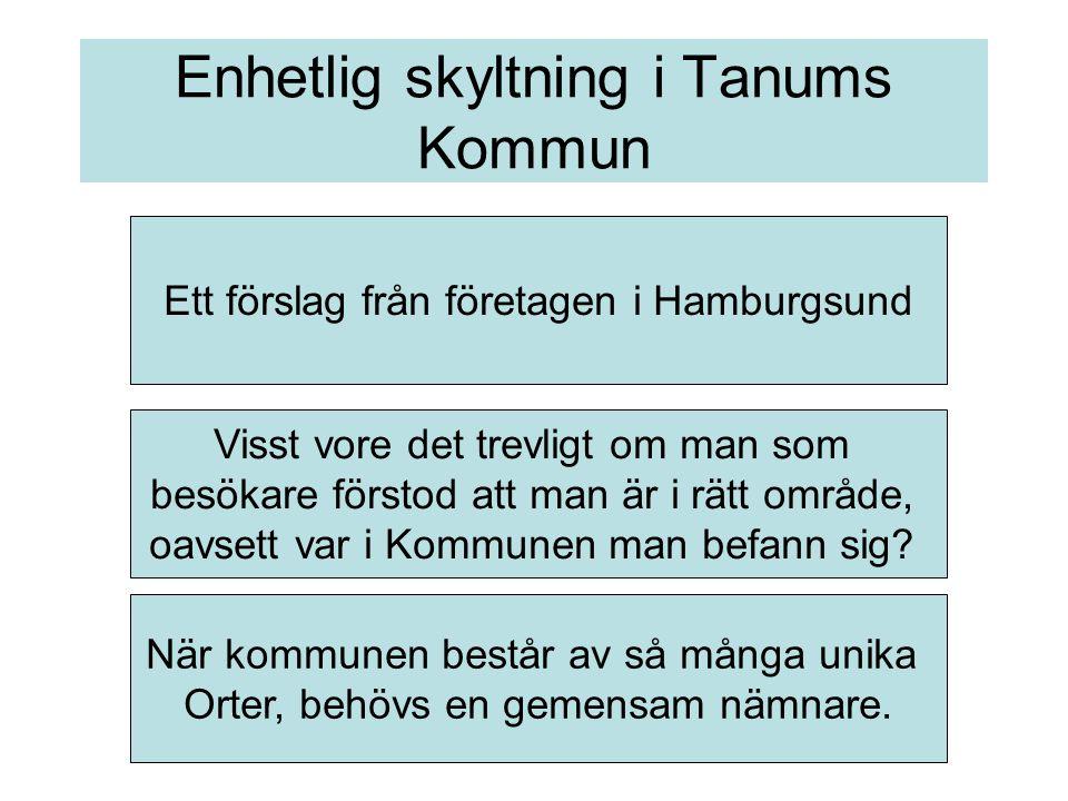 Enhetlig skyltning i Tanums Kommun Ett förslag från företagen i Hamburgsund Visst vore det trevligt om man som besökare förstod att man är i rätt område, oavsett var i Kommunen man befann sig.