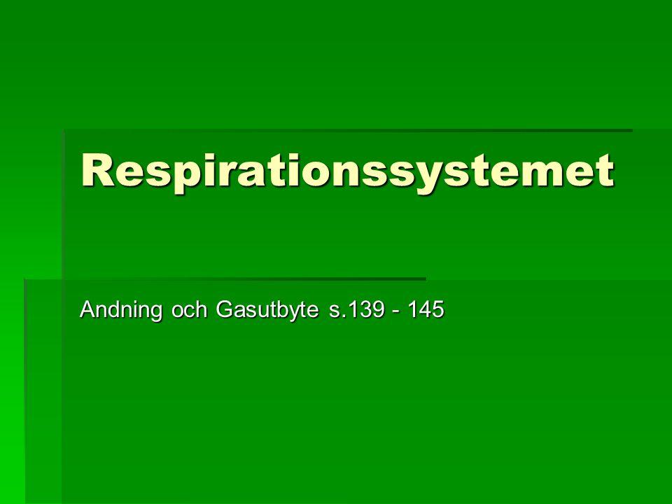 Respirationssystemet Andning och Gasutbyte s.139 - 145