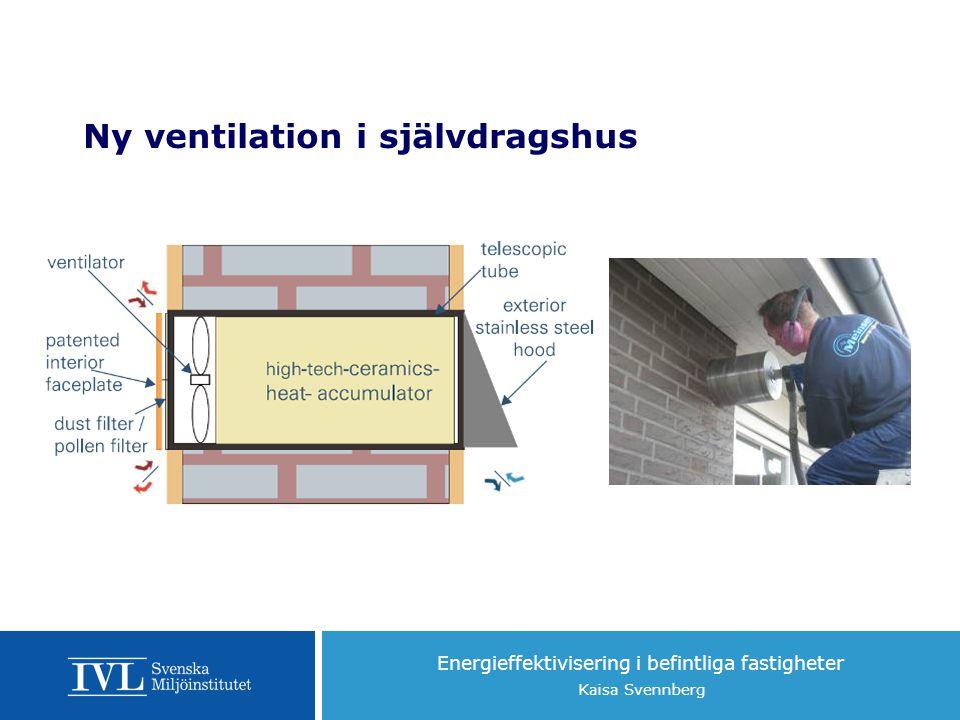 Energieffektivisering i befintliga fastigheter Kaisa Svennberg Ny ventilation i självdragshus