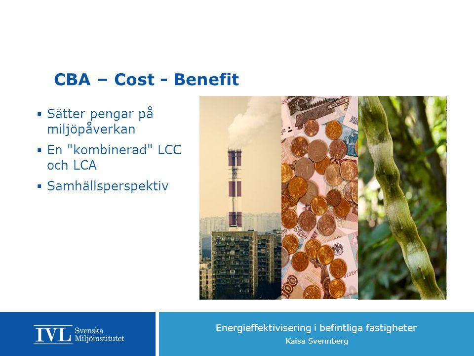 Energieffektivisering i befintliga fastigheter Kaisa Svennberg CBA – Cost - Benefit  Sätter pengar på miljöpåverkan  En kombinerad LCC och LCA  Samhällsperspektiv