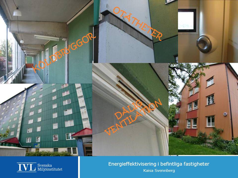 Energieffektivisering i befintliga fastigheter Kaisa Svennberg OTÄTHETER DÅLIG VENTILATION KÖLDBRYGGOR