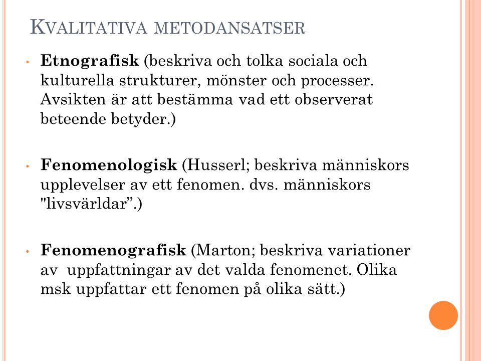 K VALITATIVA METODANSATSER • Etnografisk (beskriva och tolka sociala och kulturella strukturer, mönster och processer. Avsikten är att bestämma vad et