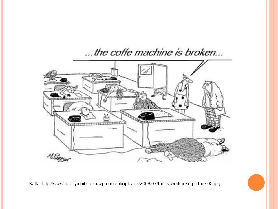 Källa: http://www.funnymail.co.za/wp-content/uploads/2008/07/funny-work-joke-picture-03.jpg