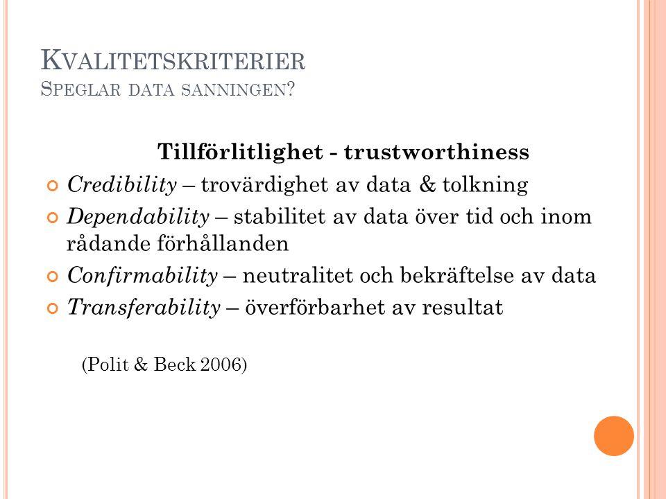 K VALITETSKRITERIER S PEGLAR DATA SANNINGEN ? Tillförlitlighet - trustworthiness Credibility – trovärdighet av data & tolkning Dependability – stabili