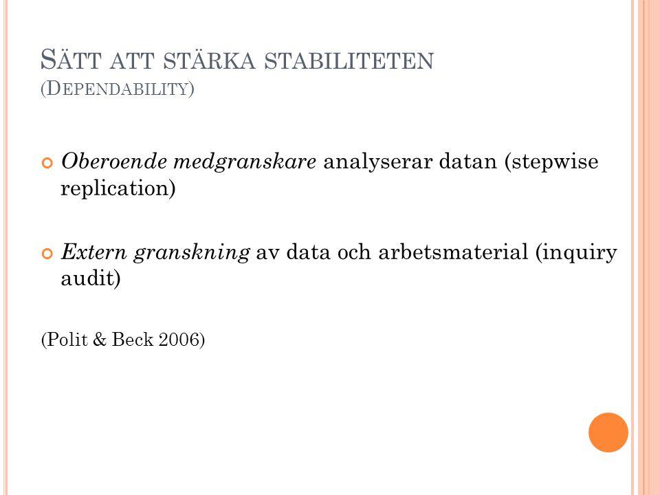 S ÄTT ATT STÄRKA STABILITETEN ( D EPENDABILITY ) Oberoende medgranskare analyserar datan (stepwise replication) Extern granskning av data och arbetsma