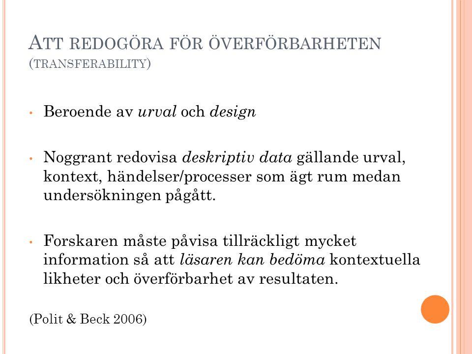 A TT REDOGÖRA FÖR ÖVERFÖRBARHETEN ( TRANSFERABILITY ) • Beroende av urval och design • Noggrant redovisa deskriptiv data gällande urval, kontext, händ