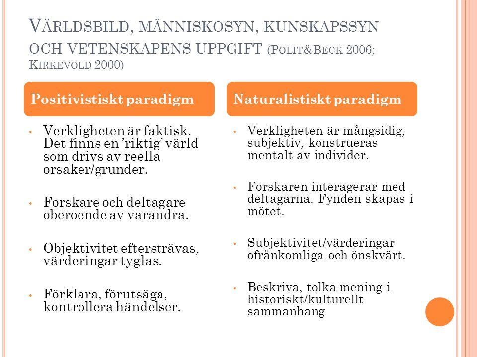 V ÄRLDSBILD, MÄNNISKOSYN, KUNSKAPSSYN OCH VETENSKAPENS UPPGIFT (P OLIT &B ECK 2006; K IRKEVOLD 2000) • Verkligheten är faktisk. Det finns en 'riktig'
