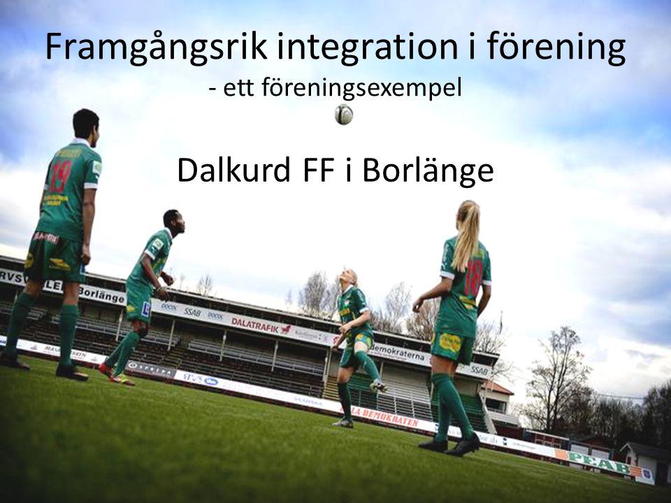 Framgångsrik integration i förening - ett föreningsexempel Dalkurd FF i Borlänge