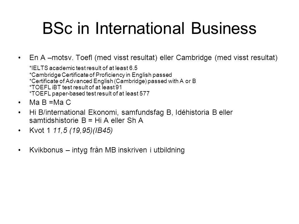 BSc in International Business •En A –motsv. Toefl (med visst resultat) eller Cambridge (med visst resultat) *IELTS academic test result of at least 6.