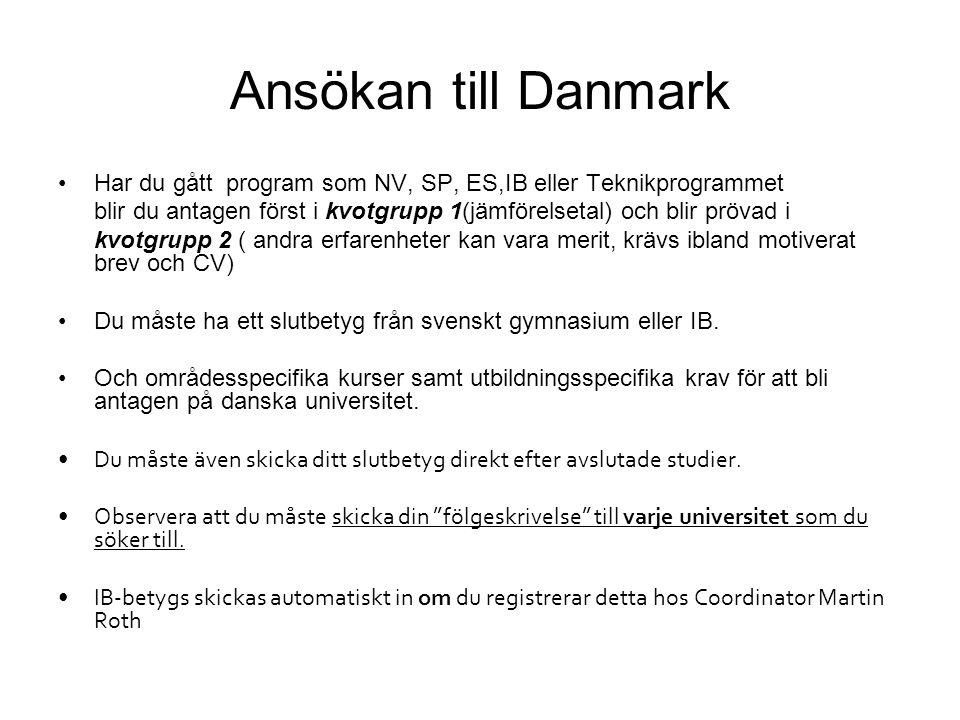 Ansökan till Danmark •Har du gått program som NV, SP, ES,IB eller Teknikprogrammet blir du antagen först i kvotgrupp 1(jämförelsetal) och blir prövad