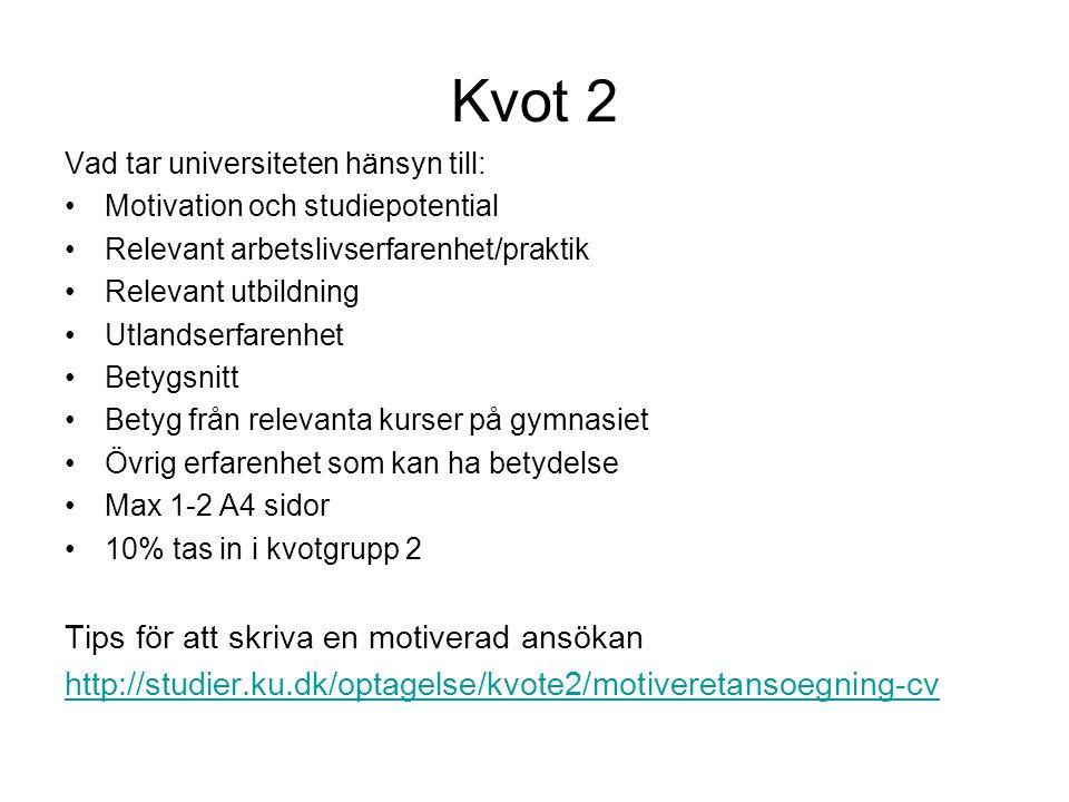 Kvot 2 Vad tar universiteten hänsyn till: •Motivation och studiepotential •Relevant arbetslivserfarenhet/praktik •Relevant utbildning •Utlandserfarenh