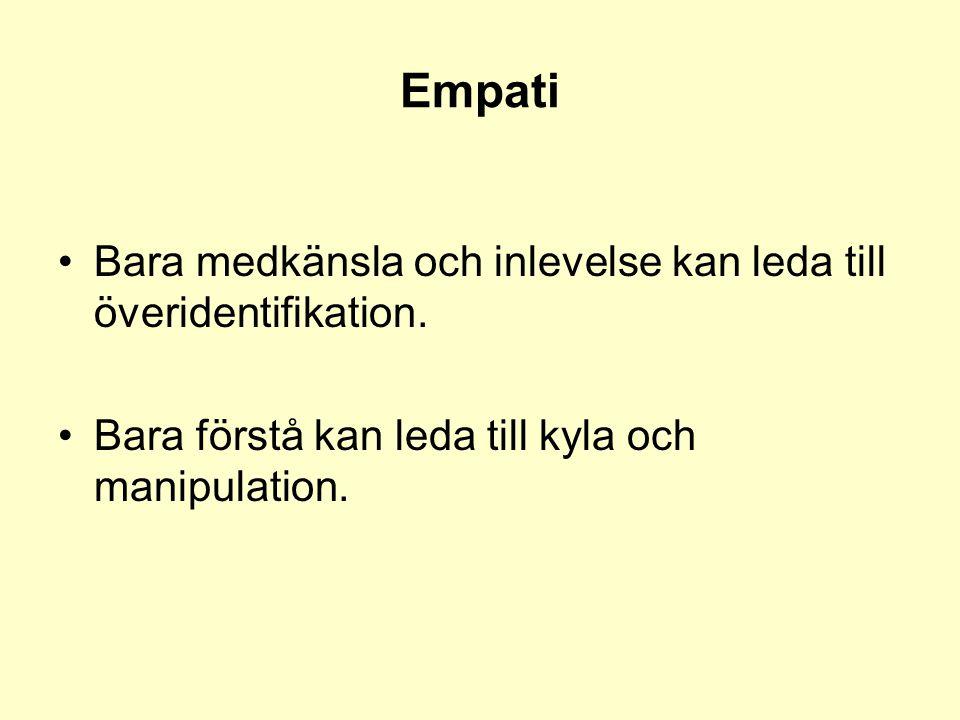 Empati •Bara medkänsla och inlevelse kan leda till överidentifikation. •Bara förstå kan leda till kyla och manipulation.