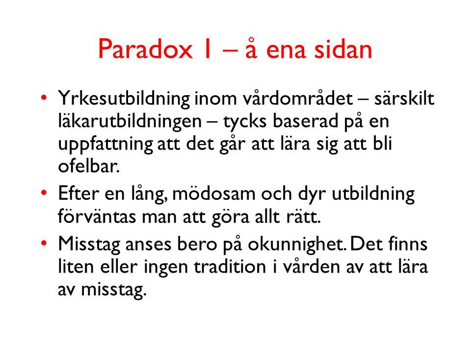 Paradox 2 – å andra sidan • Sjukvårdsverksamhet innehåller många latenta risker: – En stor variation i uppgifter och utrustning – Ett hantverk med begränsade säkerhets- barriärer.
