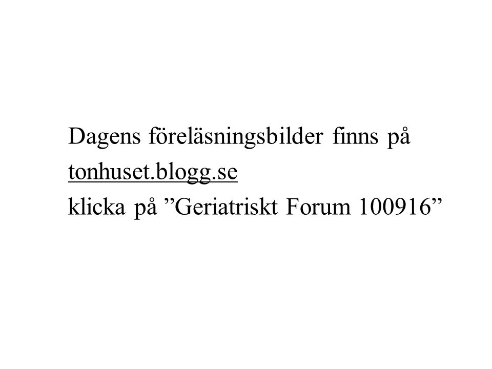 """Dagens föreläsningsbilder finns på tonhuset.blogg.se klicka på """"Geriatriskt Forum 100916"""""""