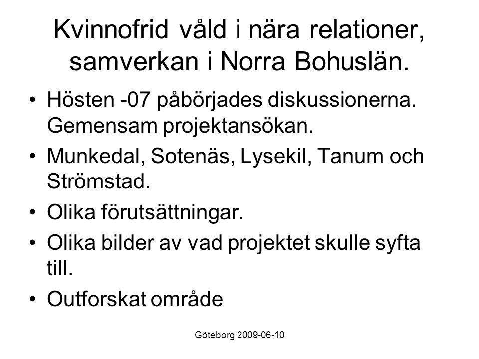 Göteborg 2009-06-10 Kvinnofrid våld i nära relationer, samverkan i Norra Bohuslän.