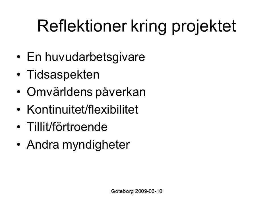 Göteborg 2009-06-10 Reflektioner kring projektet •En huvudarbetsgivare •Tidsaspekten •Omvärldens påverkan •Kontinuitet/flexibilitet •Tillit/förtroende •Andra myndigheter