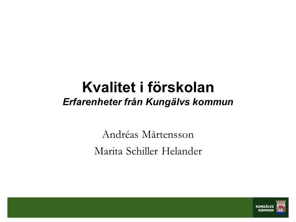Kvalitet i förskolan Erfarenheter från Kungälvs kommun Andréas Mårtensson Marita Schiller Helander