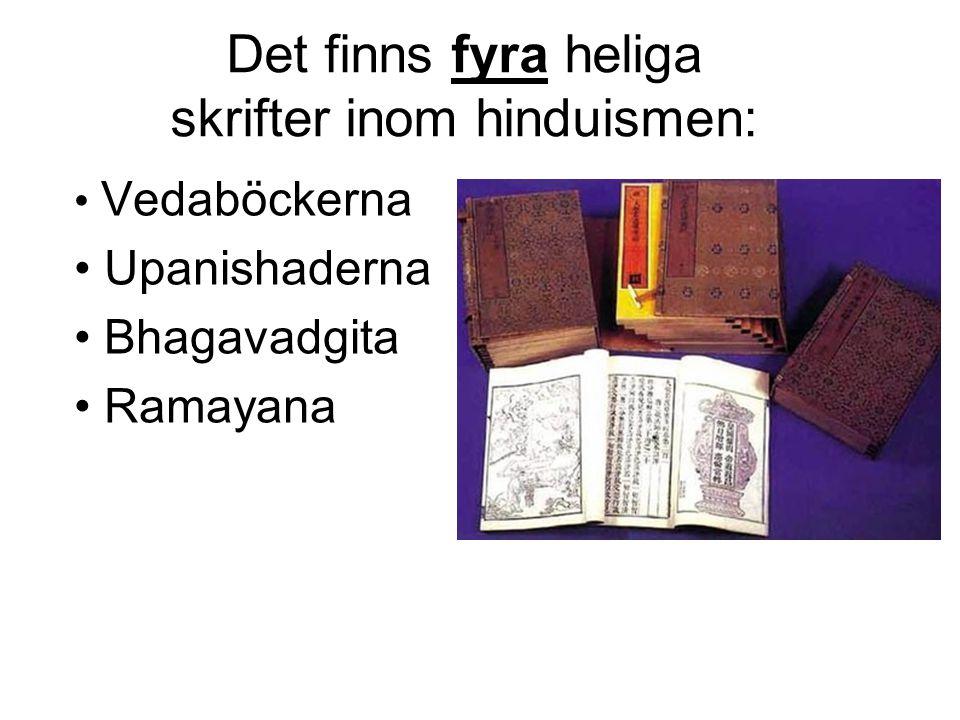 Det finns fyra heliga skrifter inom hinduismen: • Vedaböckerna • Upanishaderna • Bhagavadgita • Ramayana