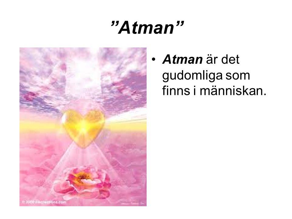 """""""Atman"""" •Atman är det gudomliga som finns i människan."""