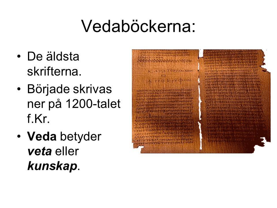 Vedaböckerna: •De äldsta skrifterna. •Började skrivas ner på 1200-talet f.Kr. •Veda betyder veta eller kunskap.