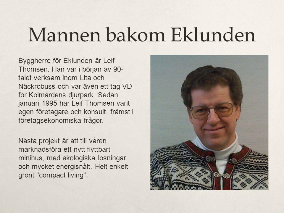 Mannen bakom Eklunden Byggherre för Eklunden är Leif Thomsen. Han var i början av 90- talet verksam inom Lita och Näckrobuss och var även ett tag VD f