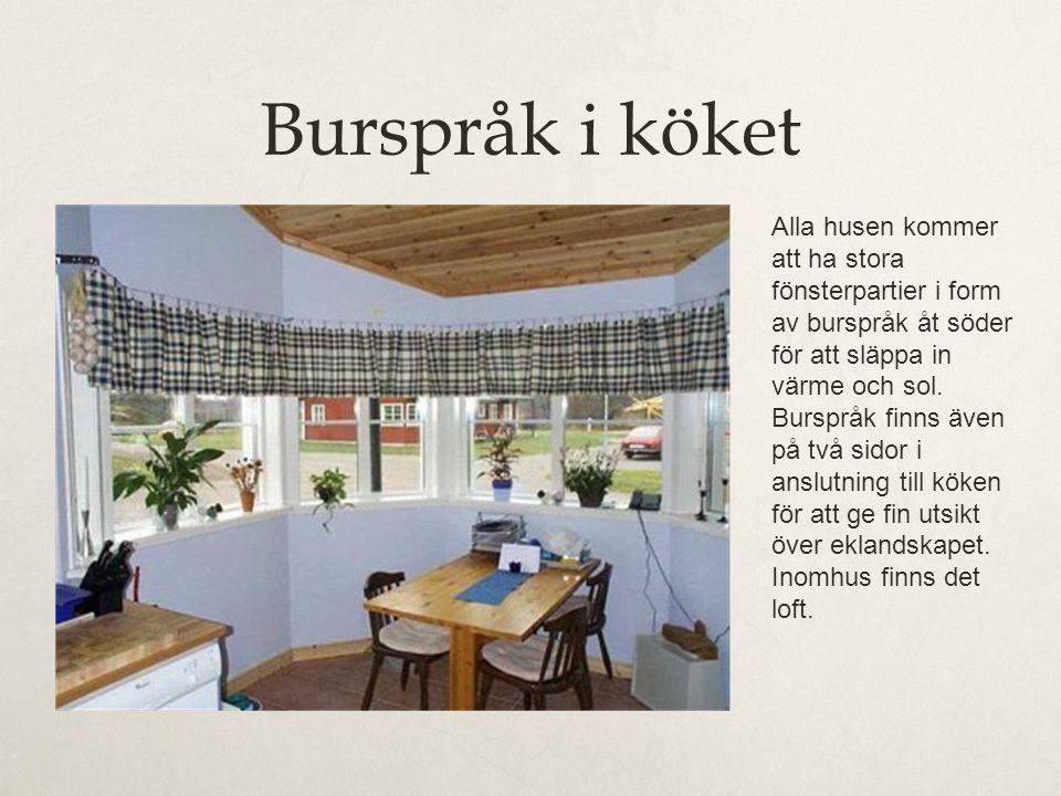 Burspråk i köket Alla husen kommer att ha stora fönsterpartier i form av burspråk åt söder för att släppa in värme och sol. Burspråk finns även på två
