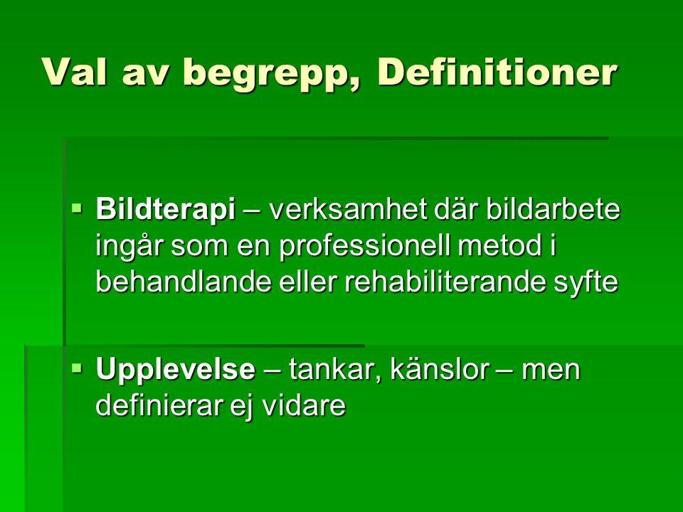 Val av begrepp, Definitioner  Bildterapi – verksamhet där bildarbete ingår som en professionell metod i behandlande eller rehabiliterande syfte  Upp