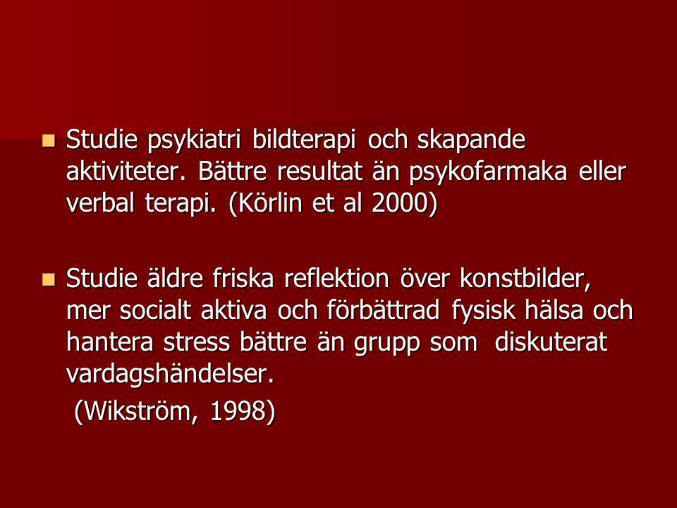  Studie psykiatri bildterapi och skapande aktiviteter. Bättre resultat än psykofarmaka eller verbal terapi. (Körlin et al 2000)  Studie äldre friska