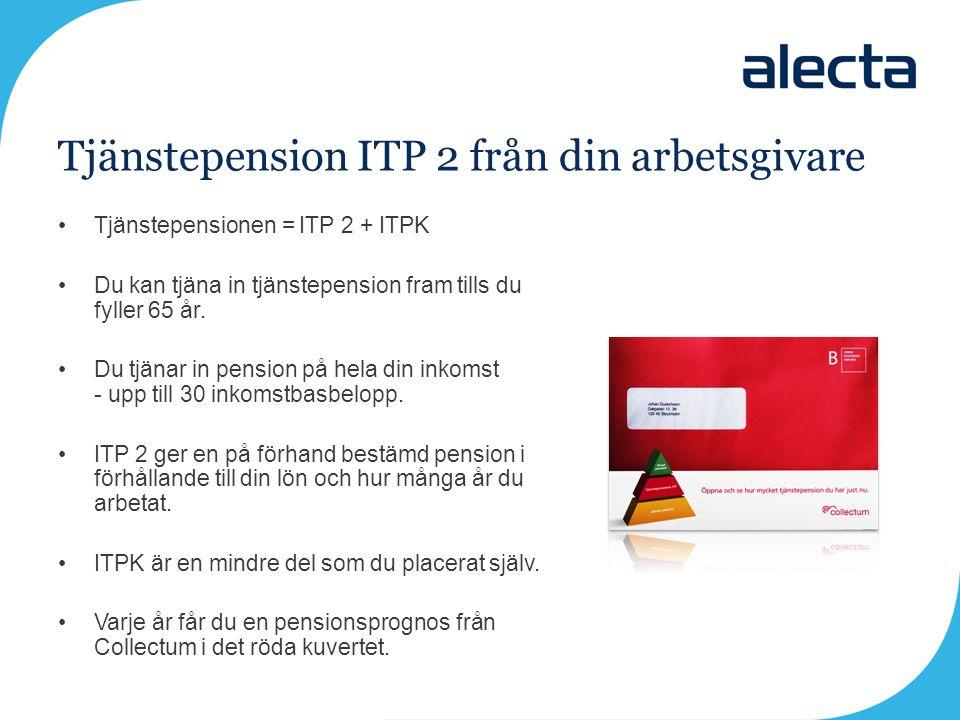 Tjänstepension ITP 2 från din arbetsgivare •Tjänstepensionen = ITP 2 + ITPK •Du kan tjäna in tjänstepension fram tills du fyller 65 år. •Du tjänar in
