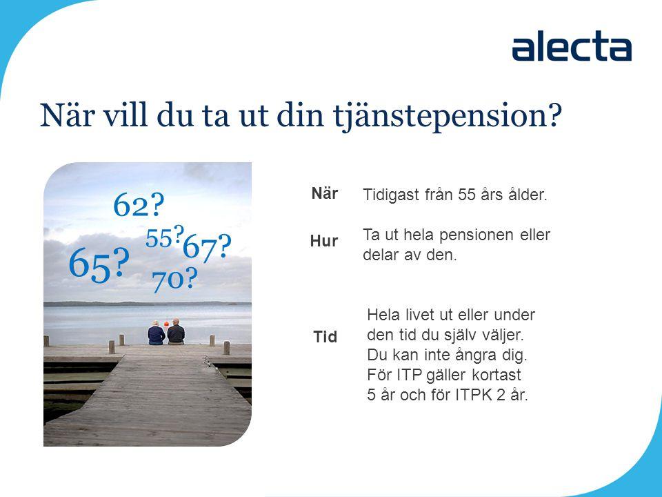 När vill du ta ut din tjänstepension? 65? När Hur Tid Tidigast från 55 års ålder. Ta ut hela pensionen eller delar av den. 70? 62? 55? 67? Hela livet