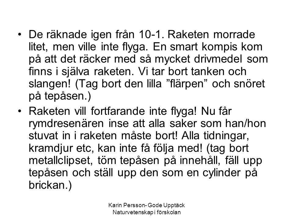Karin Persson- Gode Upptäck Naturvetenskap i förskolan •De räknade igen från 10-1. Raketen morrade litet, men ville inte flyga. En smart kompis kom på