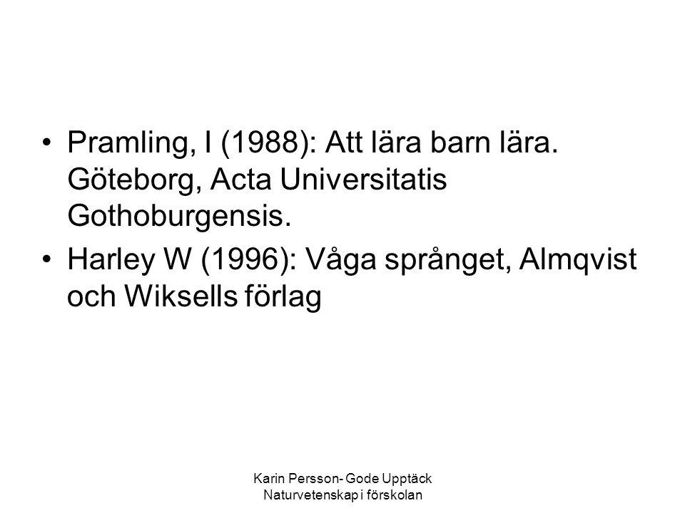 Karin Persson- Gode Upptäck Naturvetenskap i förskolan •Pramling, I (1988): Att lära barn lära.