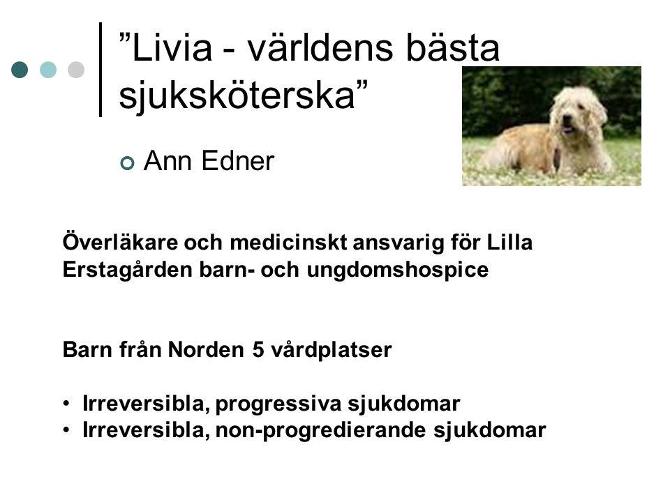 """""""Livia - världens bästa sjuksköterska"""" Ann Edner Överläkare och medicinskt ansvarig för Lilla Erstagården barn- och ungdomshospice Barn från Norden 5"""