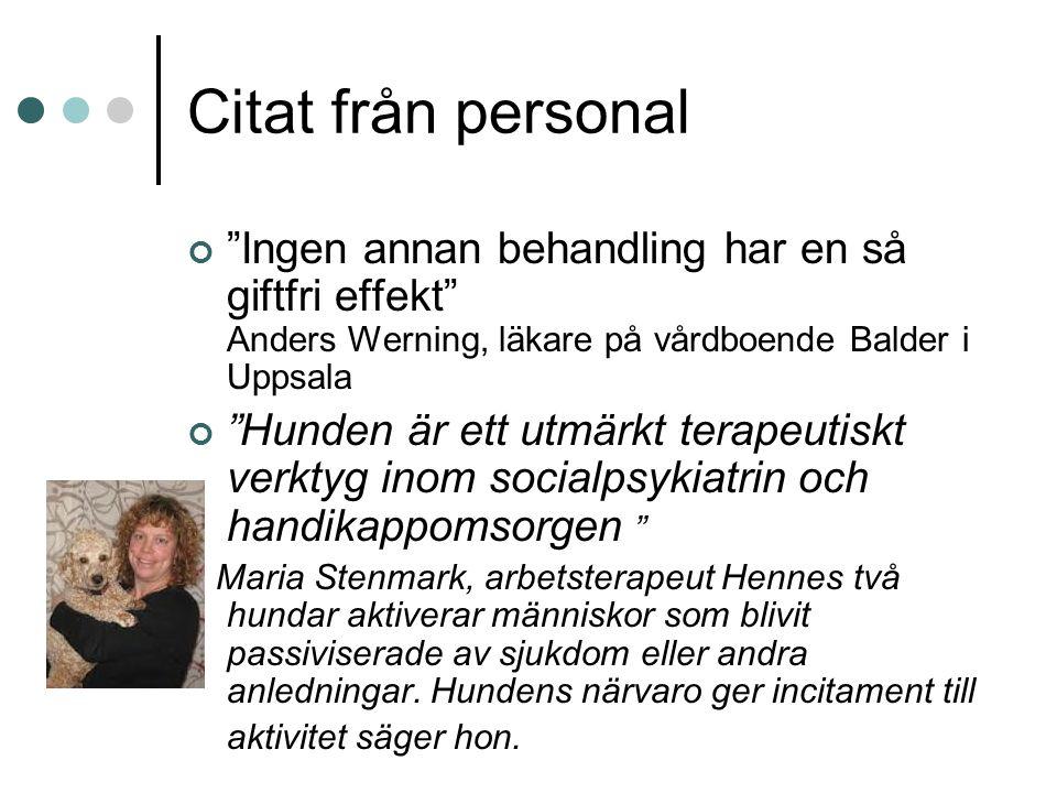 """Citat från personal """"Ingen annan behandling har en så giftfri effekt"""" Anders Werning, läkare på vårdboende Balder i Uppsala """"Hunden är ett utmärkt ter"""